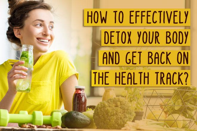 How to Effectively Detox Your Body and Get Back on the Health Track?