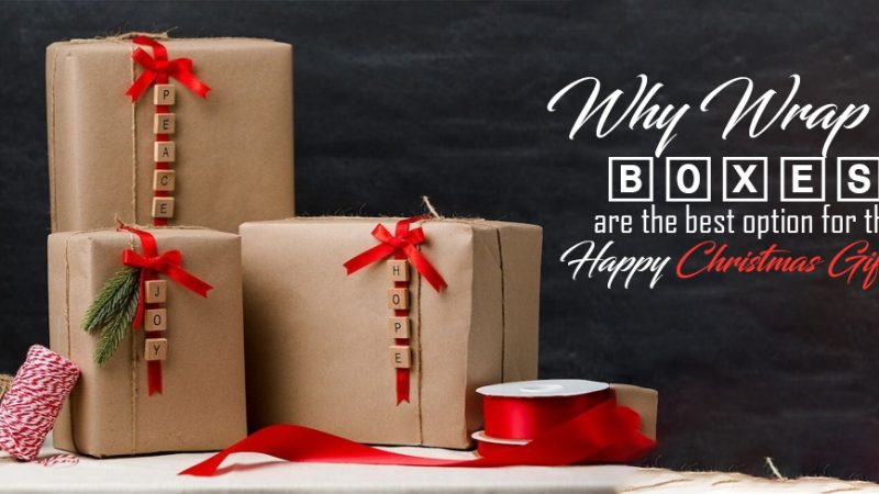 Why Wrap Boxes are the best option for the Happy Christmas Gifts